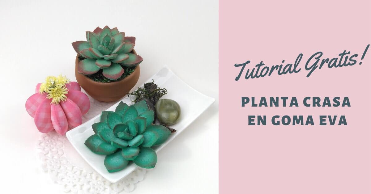 Como hacer una planta crasa o suculenta con goma eva o foamy